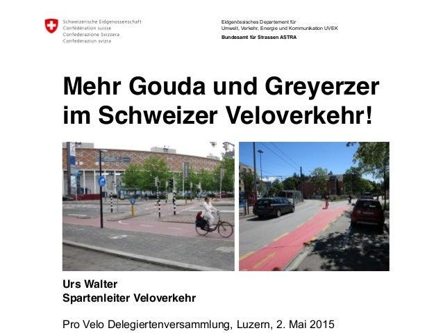 Eidgenössisches Departement für Umwelt, Verkehr, Energie und Kommunikation UVEK Bundesamt für Strassen ASTRA Mehr Gouda un...