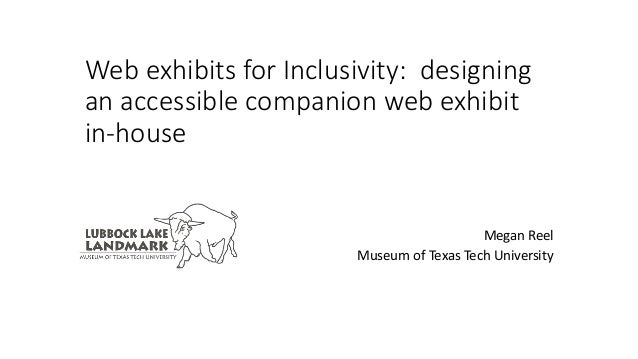 Megan Reel Museum of Texas Tech University Web exhibits for Inclusivity: designing an accessible companion web exhibit in-...