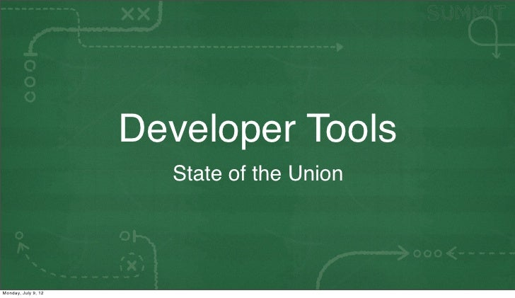 Developer Tools                       State of the UnionMonday, July 9, 12