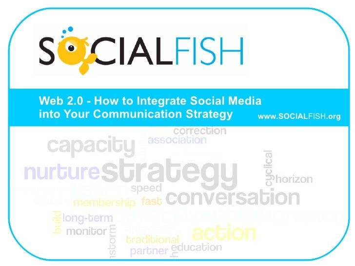 Web 2.0 - How to Integrate Social Media    into Your Communication Strategy www.SOCIAL FISH .org