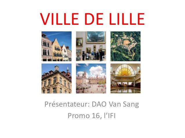 VILLE DE LILLEPrésentateur: DAO Van Sang      Promo 16, l'IFI