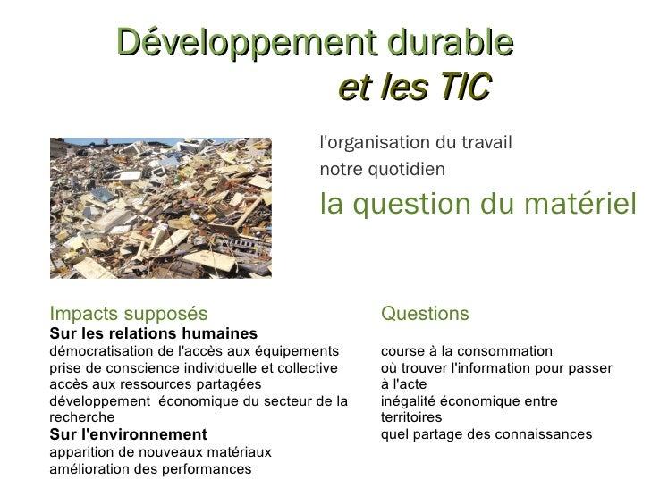 Développement durable e t les TIC Impacts supposés Sur les relations humaines démocratisation de l'accès aux équipements p...