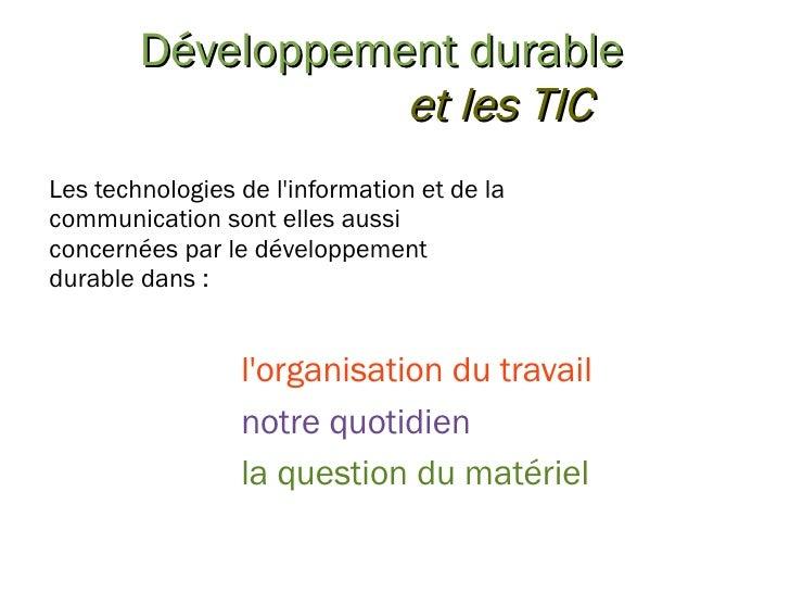 Développement durable e t les TIC Les technologies de l'information et de la communication sont elles aussi concernées par...