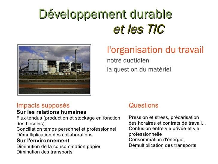 Développement durable et les TIC Impacts supposés Sur les relations humaines Flux tendus (production et stockage en foncti...