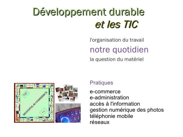 Développement durable et les TIC l'organisation du travail notre quotidien la question du matériel Pratiques e-commerce e-...