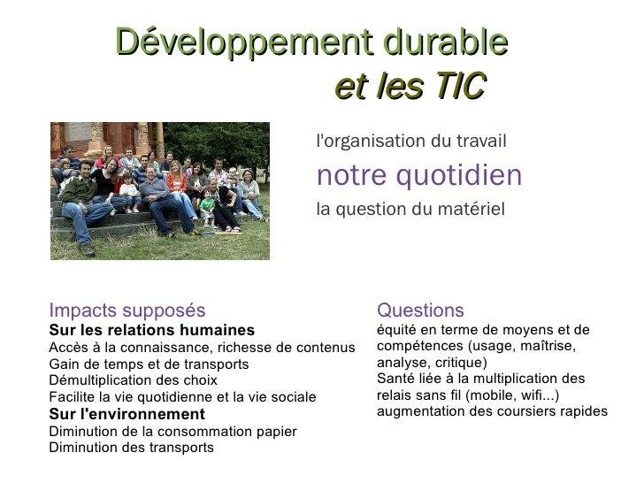 Développement durable et les TIC Impacts supposés Sur les relations humaines Accès à la connaissance, richesse de contenus...