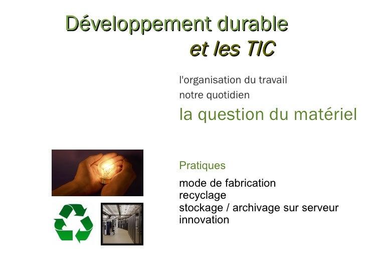 Développement durable et les TIC l'organisation du travail notre quotidien la question du matériel Pratiques mode de fabri...