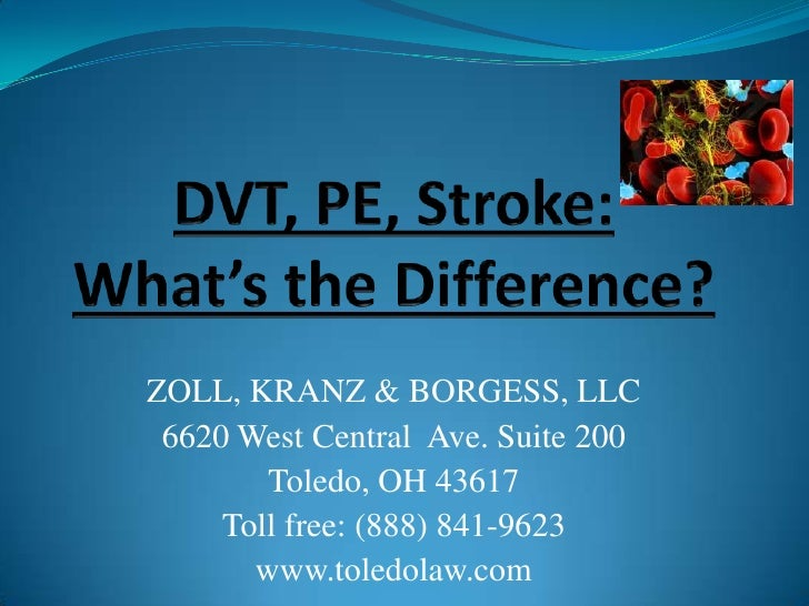 DVT, PE, Stroke: What's the Difference?<br />ZOLL, KRANZ & BORGESS, LLC<br />6620 West Central  Ave. Suite 200<br />Toledo...