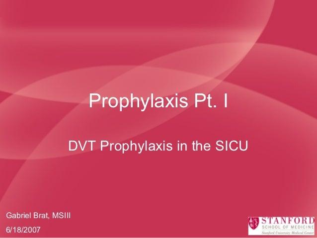 Prophylaxis Pt. I                  DVT Prophylaxis in the SICUGabriel Brat, MSIII6/18/2007