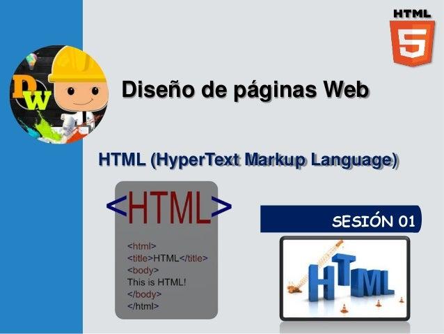 Diseño de páginas Web SESIÓN 01 HTML (HyperText Markup Language)