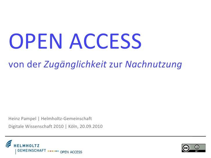 OPEN ACCESS von der  Zugänglichkeit  zur  Nachnutzung Heinz Pampel | Helmholtz-Gemeinschaft Digitale Wissenschaft 2010 | K...