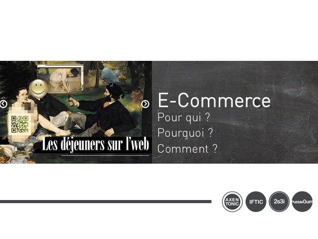 E-CommercePour qui ?Pourquoi ?Comment ?