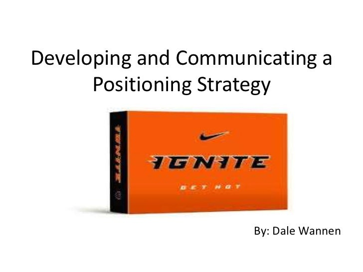 Developing and Communicating a Positioning Strategy<br />By: Dale Wannen<br />