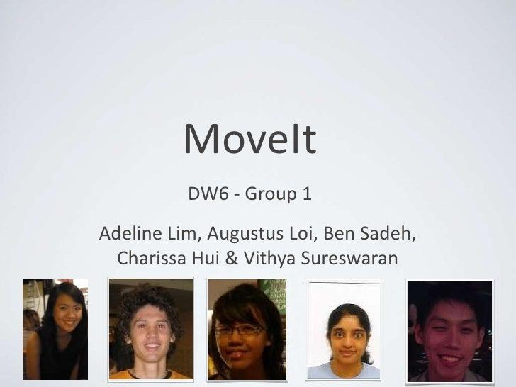 MoveIt<br />DW6 - Group 1<br />Adeline Lim, Augustus Loi, Ben Sadeh, CharissaHui & VithyaSureswaran<br />