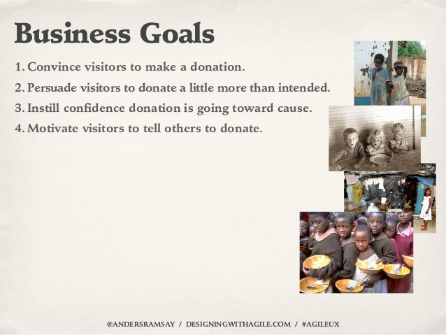 Business Goals1. Convince visitors to make a donation.2. Persuade visitors to donate a little more than intended.3. Instil...