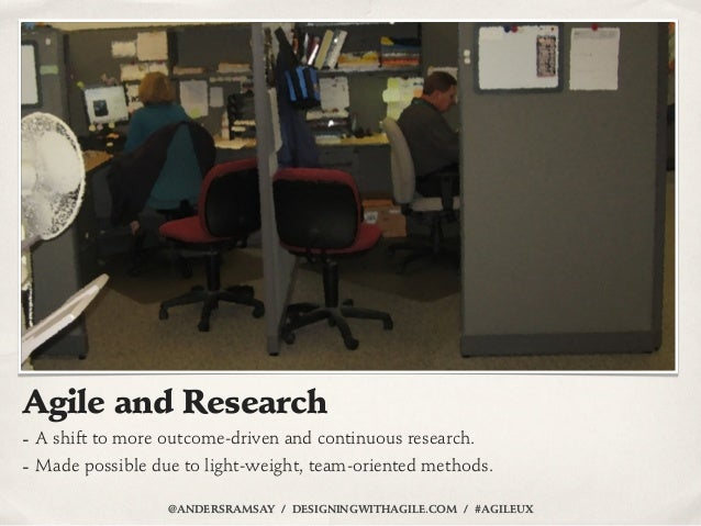 Agile and Research- A shift to more outcome-driven and continuous research.- Made possible due to light-weight, team-orien...