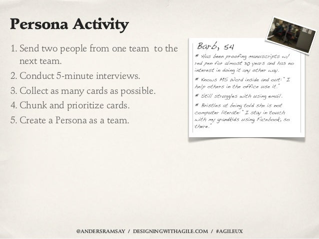 Persona Activity1. Send two people from one team to the   next team.2. Conduct 5-minute interviews.3. Collect as many card...