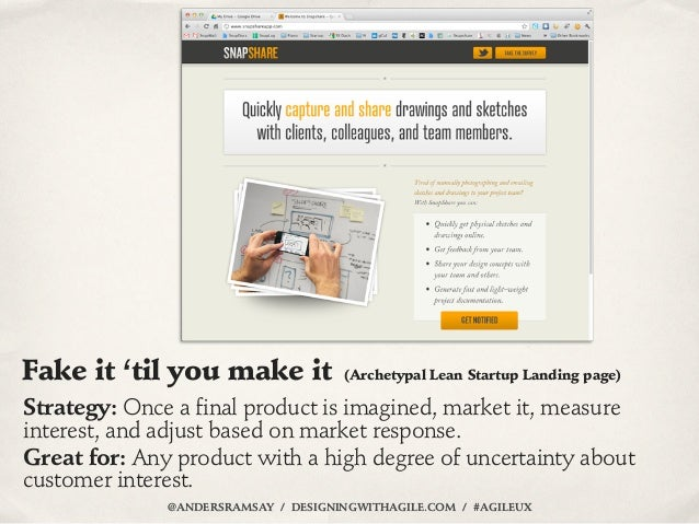 Fake it 'til you make it             (Archetypal Lean Startup Landing page)Strategy: Once a final product is imagined, mar...