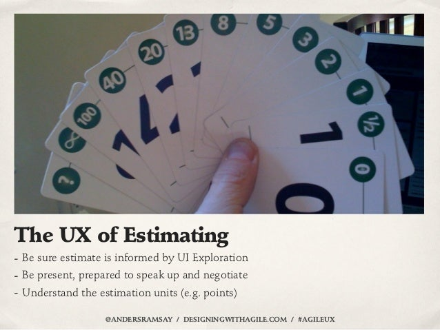 The UX of Estimating- Be sure estimate is informed by UI Exploration- Be present, prepared to speak up and negotiate- Unde...