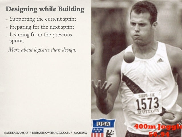 Designing while Building - Supporting the current sprint - Preparing for the next sprint - Learning from the previous   sp...