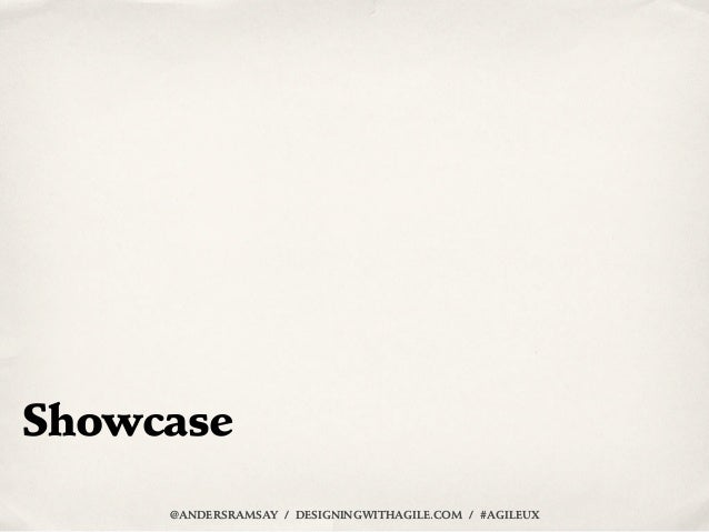 Showcase     @ANDERSRAMSAY / DESIGNINGWITHAGILE.COM / #AGILEUX
