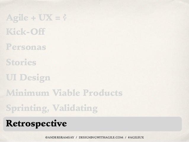 Agile + UX = ?Kick-OffPersonasStoriesUI DesignMinimum Viable ProductsSprinting, ValidatingRetrospective           @ANDERSR...