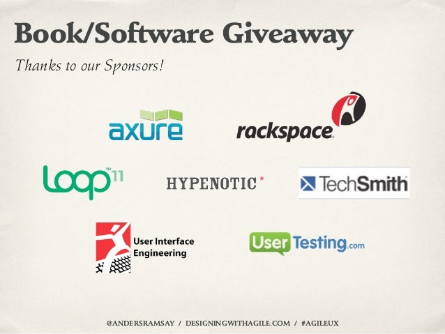 Book/Software GiveawayThanks to our Sponsors!              @ANDERSRAMSAY / DESIGNINGWITHAGILE.COM / #AGILEUX