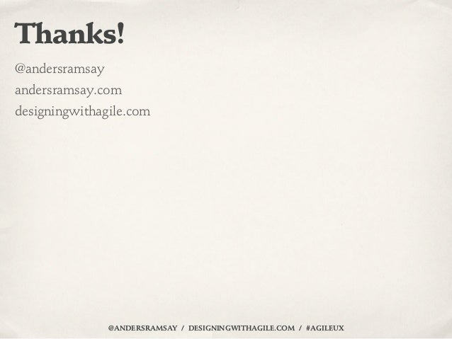 Thanks!@andersramsayandersramsay.comdesigningwithagile.com                @ANDERSRAMSAY / DESIGNINGWITHAGILE.COM / #AGILEUX