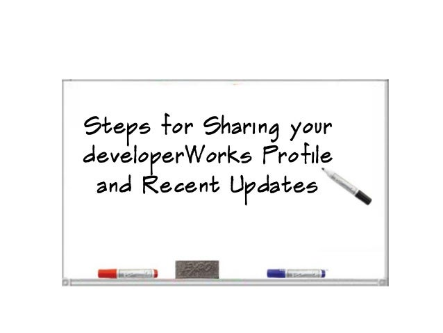 Steps for Sharing yourdeveloperWorks Profile and Recent Updates