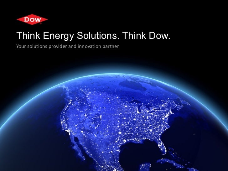 Think Energy Solutions. Think Dow.Your solutions provider and innovation partner