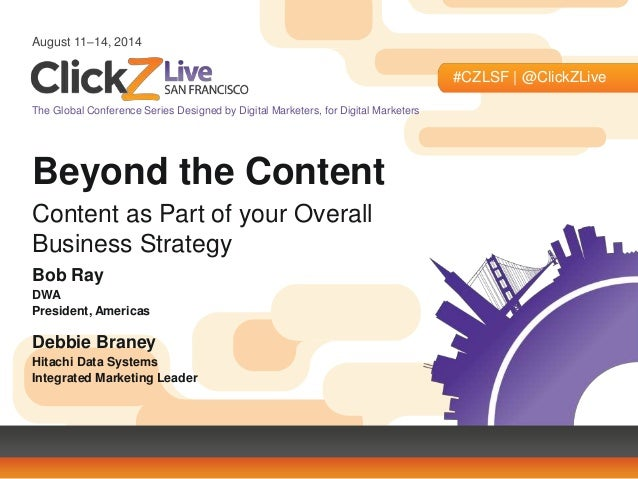 August 11–14, 2014  #CZLSF | @ClickZLive  The Global Conference Series Designed by Digital Marketers, for Digital Marketer...