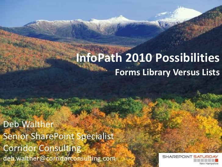 InfoPath 2010 Possibilities                                 Forms Library Versus ListsDeb WaltherSenior SharePoint Special...