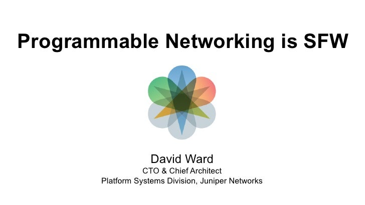 Programmable Networking is SFW                    David Ward                  CTO & Chief Architect       Platform Systems...