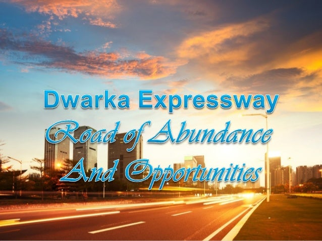 Connecting Places, Connecting Lives Connects Dwarka with the NH8, the Expressway will bring Delhi and Gurgaon closer Only ...