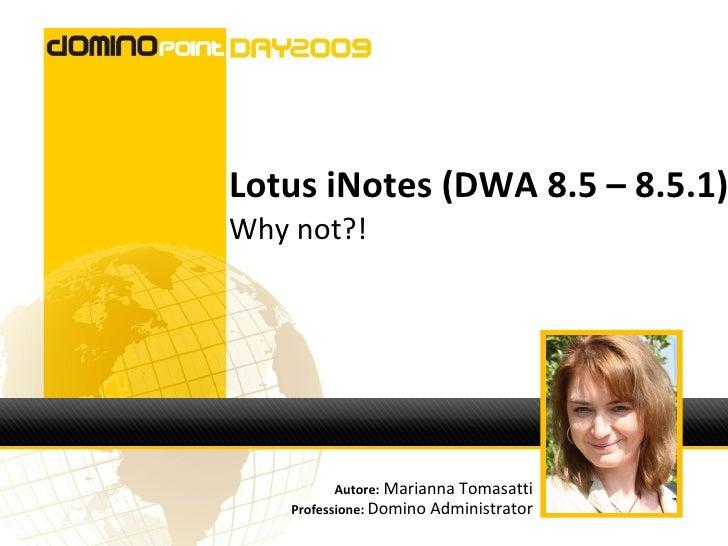 Lotus iNotes (DWA 8.5 – 8.5.1) Why not?!                Autore: Marianna Tomasatti     Professione: Domino Administrator
