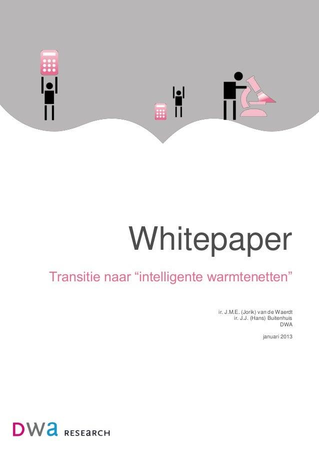 """Whitepaper Transitie naar """"intelligente warmtenetten"""" ir. J.M.E. (Jorik) van de Waerdt ir. J.J. (Hans) Buitenhuis DWA janu..."""