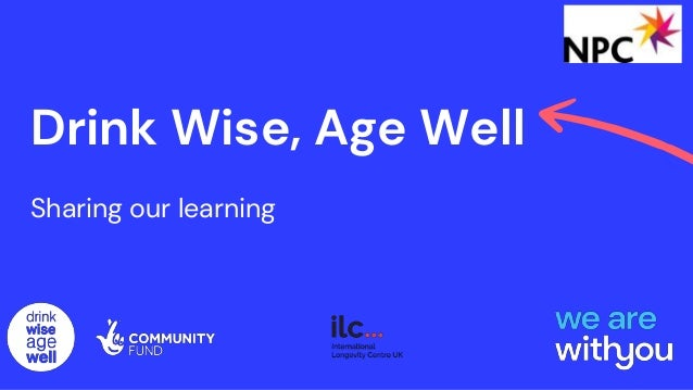 Drink Wise, Age Well Sharing our learning