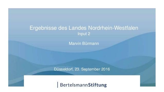 Ergebnisse des Landes Nordrhein-Westfalen Input 2 Marvin Bürmann Düsseldorf, 23. September 2016