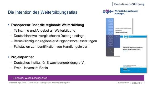 23.09.2016 | 4 Weiterbildungschancen aufzeigen Deutscher Weiterbildungsatlas Deutscher Weiterbildungsatlas Die Intention d...