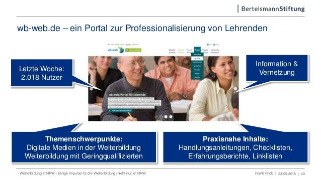 23.09.2016 | 40 wb-web.de – ein Portal zur Professionalisierung von Lehrenden Letzte Woche: 2.018 Nutzer Themenschwerpunkt...