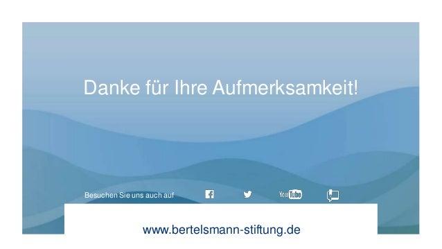 www.bertelsmann-stiftung.de Besuchen Sie uns auch auf Danke für Ihre Aufmerksamkeit!
