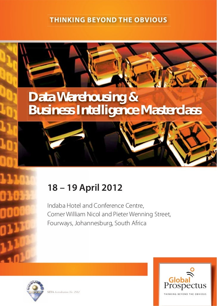 THINKING BEYOND THE OBVIOUSData Warehousing &Business Intelligence Masterclass   18 – 19 April 2012   Indaba Hotel and Con...