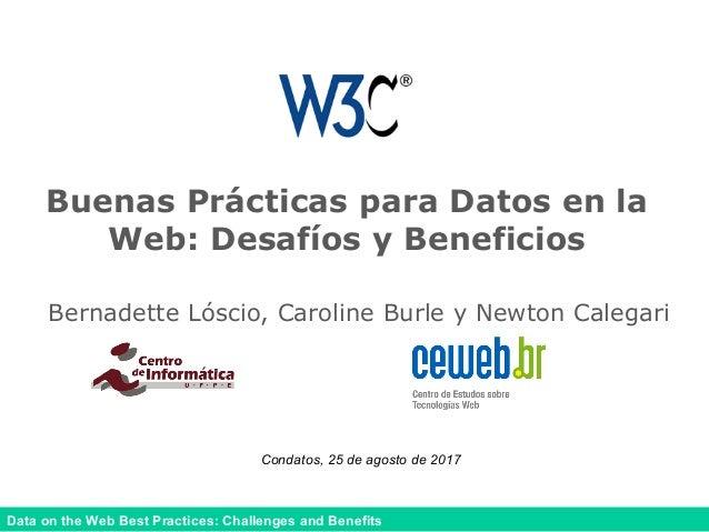 Data on the Web Best Practices: Challenges and Benefits Buenas Prácticas para Datos en la Web: Desafíos y Beneficios Berna...