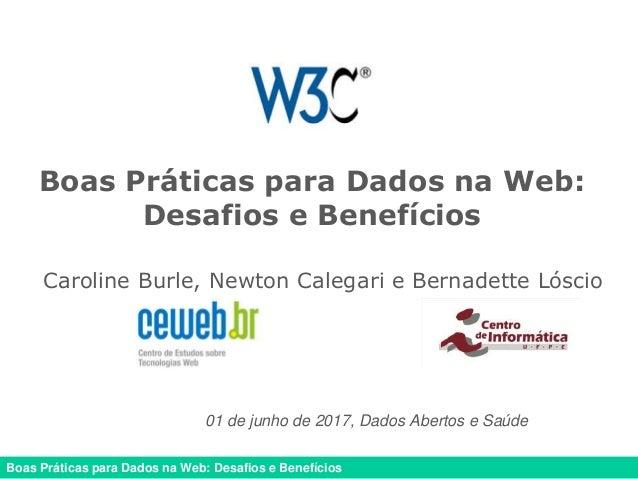 Boas Práticas para Dados na Web: Desafios e Benefícios Boas Práticas para Dados na Web: Desafios e Benefícios Caroline Bur...