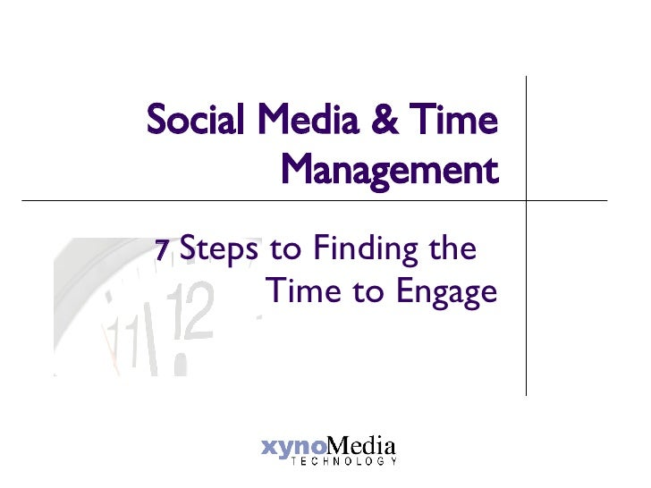 Social Media & Time Management 7  Steps to Finding the  Time to Engage