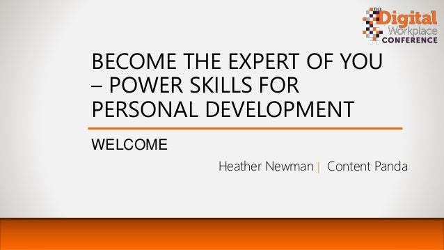 BECOME THE EXPERT OF YOU – POWER SKILLS FOR PERSONAL DEVELOPMENT WELCOME Heather Newman | Content Panda