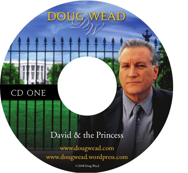 David & the Princess www.dougwead.com www.dougwead.wordpress.com © 2008 Doug Wead CD ONE