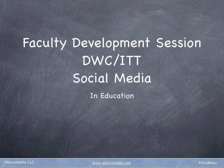 Faculty Development Session                   DWC/ITT                  Social Media                    In Education     Al...