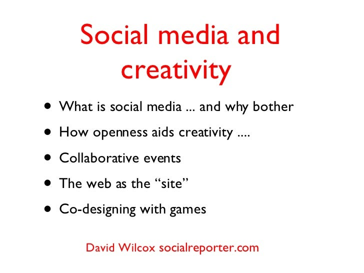Social media and creativity  <ul><li>What is social media ... and why bother </li></ul><ul><li>How openness aids creativit...