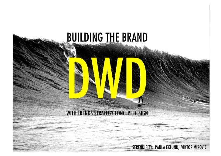BUILDING THE BRAND!    DWD! WITH TRENDS STRATEGY CONCEPT DESIGN                                 SERENDIPITY: PAULA EKLUND,...